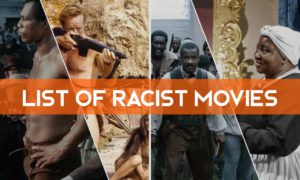 Most Racist Movies of All Times- Racism is Still Alive!