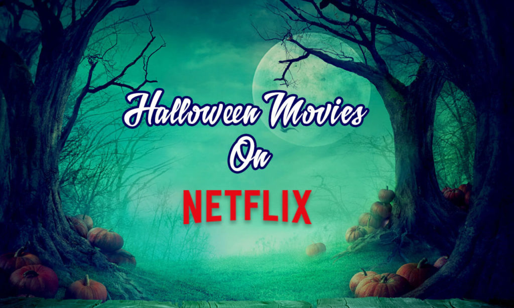 Spine Chilling Movies on Netflix For Halloween