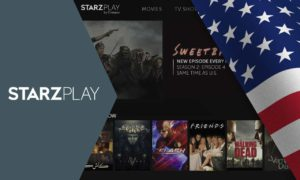 How to Watch Starz Play Outside US (4 Easy Steps to Access Anywhere)